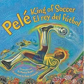 Pele - roi de Soccer/Pele - El Rey del Futbol par Monica Brown - Rudy