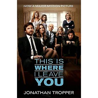 This is Where I Leave You by Jonathan Tropper - 9781409155911 Book