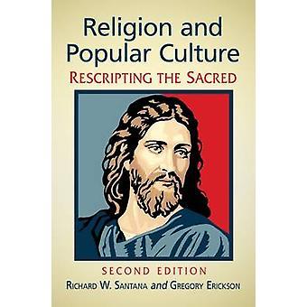 Religion et Culture populaire - Rescripting sacré par Richard W. Sa