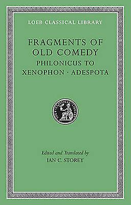 Fragments of Old Comedy - v. III - Philonicus to Xenophon. Adespota by