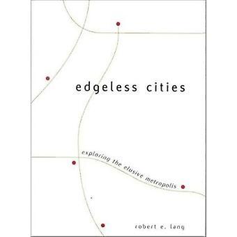 Ciudades sin bordes - explorar la metrópoli esquiva por Robert E. Lang-