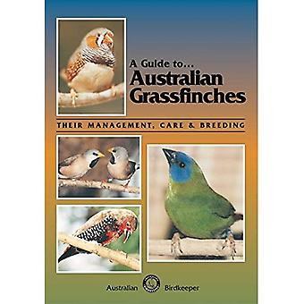 A Guide to Australian Grassfinches: Their Management, Care and Breeding