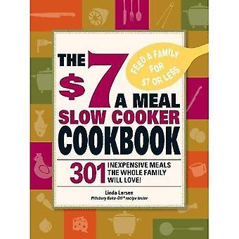 7 dolarów za posiłek powolny Cooker Cookbook: 301 przepisy pyszne, pożywne, pokocha cała rodzina!