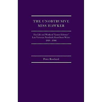 The Unobtrusive Miss Hawker: The Life and Works of Lanoe Falconer, Late Victorian Novelist and Short Story Writer, 1848-1908