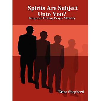 Spirits Are Subject Unto You by Shepherd & Erica