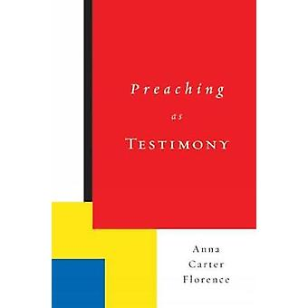 Preaching as Testimony by Florence & Anna Carter