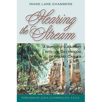 Hearing the Stream A Survivors Journey into the Sisterhood of Breast Cancer by Chambers & Diane Lane