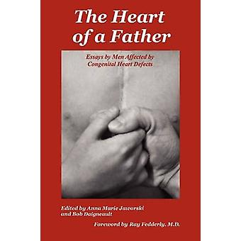The Heart of a Father Essays by Men Affected by Congenital Heart Defects by Jaworski & Anna Marie