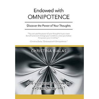 Endowed with Omnipotence Discover the Power of Your Thoughts by Bialas & Christina