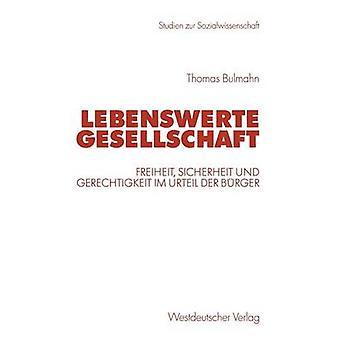 Lebenswerte Gesellschaft Freiheit Sicherheit Und Gerechtigkeit Im Urteil der Brger von Bulmahn & Thomas