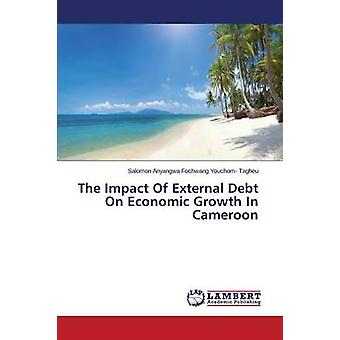 The Impact Of External Debt On Economic Growth In Cameroon by Youchom Tagheu Salomon Anyangwa Fochwan