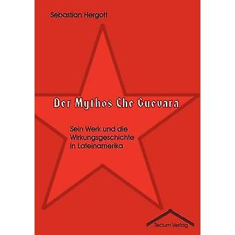 Der Mythos Che Guevara by Hergott & Sebastian