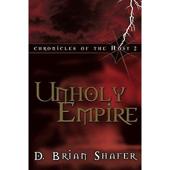 Unholy Empire Chronicles of the Host 2 by D. Brian Shafer - 978076842