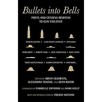 Bullets into Bells - Poets & Citizens Respond to Gun Violence by Colum