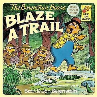 The Berenstain Bears Blaze a Trail by Stan And Jan Berenstain Berenst