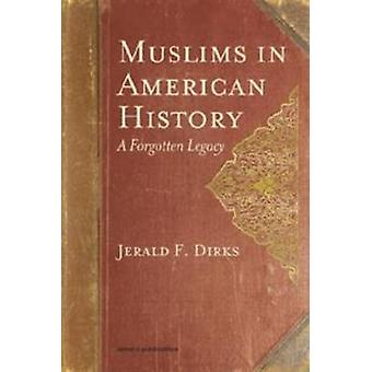 Muslims in American History - A Forgotten Legacy by Jerald F. Dirks -