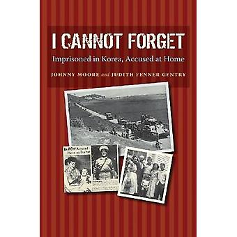 I Cannot Forget - Imprisoned in Korea - Accused at Home by Johnny Ray