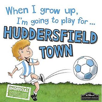 When I Grow Up I'm Going to Play for Huddersfield by Gemma Cary - 978
