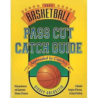 The Basketball Pass Cut Catch Guide by Sidney Goldstein - 97818843573
