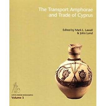 Transport Amphorae and Trade of Cyprus by Mark L. Lawall - John Lund