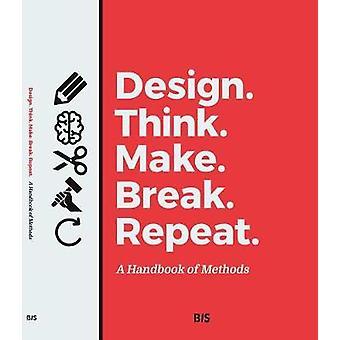 Design. Think. Make. Break. Repeat - A Handbook of Methods - 978906369