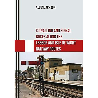 Signalling and Signal Boxes Along the LB&SCR and Isle of Wight Railway Routes