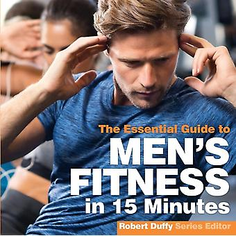 Mens Fitness in 15 minutes The Essential Guide by Duffy & Robert