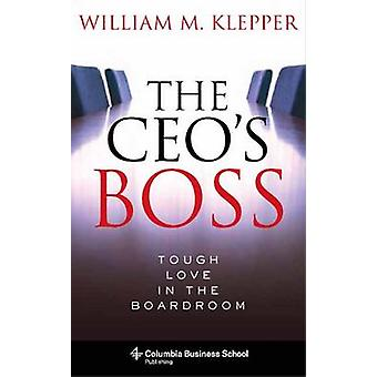 The CEO's Boss - Tough Love in the Boardroom by William M. Klepper - 9
