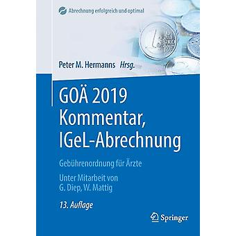 Goa 2019 Kommentar IgelAbrechnung  Gebuhrenordnung Fur AErzte by Edited by Peter M Hermanns & Contributions by Godehard Diep & Contributions by Wolfgang Mattig