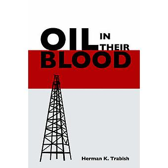 Oil in Their Blood by Trabish & Herman K.