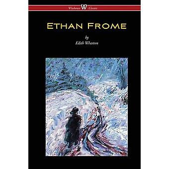 Ethan Frome Wisehouse Classics Edition  With an Introduction by Edith Wharton by Wharton & Edith