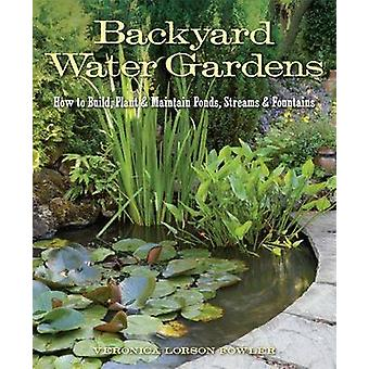 Backyard Water Gardens How to Build Plant  Maintain Ponds Streams  Fountains by Fowler & Veronica