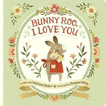 Bunny Roo - I Love You by Melissa Marr - 9780399546471 Book