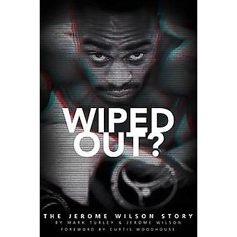 Wiped Out? - The Jerome Wilson Story by Jerome Wilson - Mark Turley -