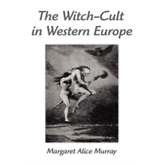 The WitchCult in Western Europe A Study in Anthropology by Murray & Margaret Alice