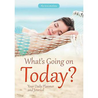 Whats Going on Today Your Daily Planner and Journal by Activinotes
