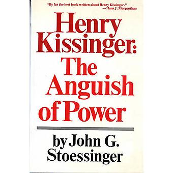 Henry Kissinger The Anguish of Power by Stoessinger & John George