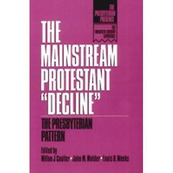 The Mainstream Protestant Decline by Coalter & Milton J.