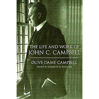 The Life and Work of John C. Campbell by Campbell & Olive Dame