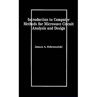 Introduction to Computer Methods for Microwave Circuit Analysis and Design by Dobrowolski & Janusz A.