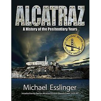 ALCATRAZ A History of the Penitentiary Years by Esslinger & Michael
