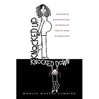Knocked Up Knocked Down Postcards of Miscarriage and Other Misadventures from the Brink of Parenthood by Lemoine & Monica Murphy