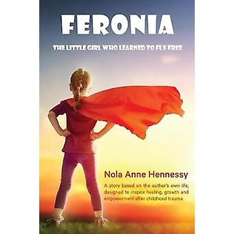 Feronia The Little Girl Who Learned To Fly Free by Hennessy & Nola A