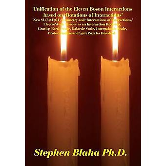 Unification of the Eleven Boson Interactions based on Rotations of Interactions New SU3xU64 Symmetry and Interactions of Interactions ElectroWeak Theory as an Interaction Rotation Gravity by Blaha & Stephen