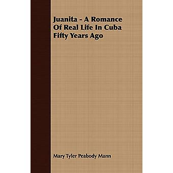Juanita  A Romance of Real Life in Cuba Fifty Years Ago by Mann & Mary Tyler Peabody