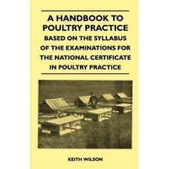 A Handbook To Poultry Practice  Based On The Syllabus Of The Examinations For The National Certificate In Poultry Practice by Wilson & Keith