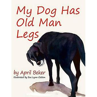 My Dog has Old Man Legs by Beker & April