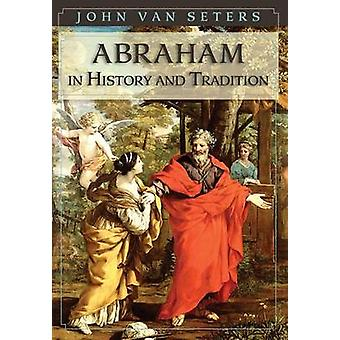 Abraham in History and Tradition by Van Seter & John