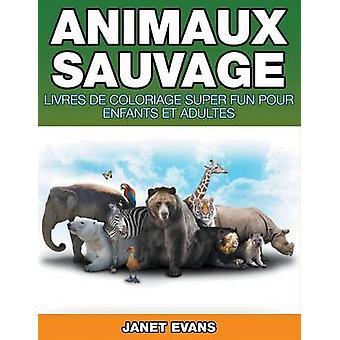 Animaux Sauvages Livres De Coloriage Super Fun Pour Enfants Et Adultes by Evans & Janet