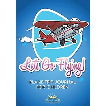 Lets Go Flying Plane Trip Journal for Children by Daybook Heaven Books